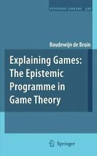 Synthese Library: Explaining Games : The Epistemic Programme in Game Theory...