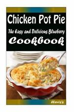 Chicken Pot Pie: Delicious and Healthy Recipes You Can Quickly and Easily...