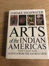 Arts of the Indian Americas : Leaves from the Sacred Tree by Jamake Highwater.
