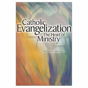 Catholic Evangelization by Robert J. Hater and Robert J. Hater Ph.D.