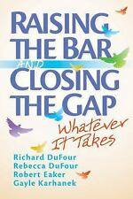 NEW Raising the Bar and Closing the Gap: Whatever It Takes by Richard DuFour Pap