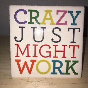 Crazy Just Might Work Ceramic Wall Desk Sign Hang Or Easel Back Office Home