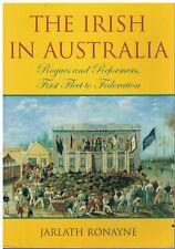 The Irish in Australia Rogues & Reformers, First Fleet to Federation, J Ronayne