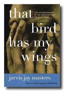 Jarvis Jay Masters THAT BIRD HAS MY WINGS HCDJ innocent man Death Row California