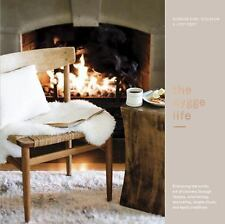 The Hygge Life: Embracing the Nordic Art of Coziness Through Recipes, Entertaini