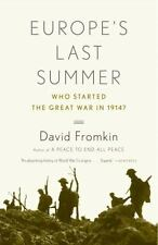 Europe's Last Summer : Who Started the Great War in 1914? by David Fromkin...