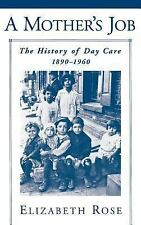A Mother's Job : The History of Day Care, 1890-1960 by Elizabeth Rose (1999,...
