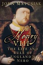 Henry VIII: The Life and Rule of England's Nero, Matusiak, John