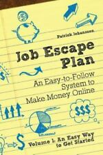 Job Escape Plan - An Easy-To-Follow System to Make Money Online (Volume 1 - An E