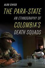 The Para-State : An Ethnography of Colombia's Death Squads by Aldo Civico...