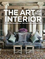 The Art of the Interior : Timeless Designs by the Master Decorators by...