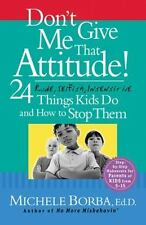 Don't Give Me That Attitude!: 24 Rude, Selfish, Insensitive Things Kids Do and H