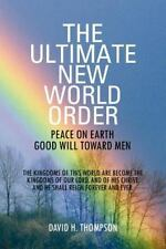 The Ultimate New World Order : Peace on Earth Good Will Toward Men by David...