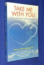 TAKE ME WITH YOU Sarah Macdonald TALES OF LONG DISTANCE LOVE Travel Stories Book