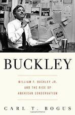 Buckley: William F. Buckley Jr. and the Rise of American Conservatism by Carl T.