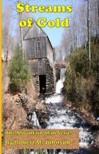 Streams of Gold : The Mountain Man Series by Robert Johnson (2014, Paperback)
