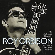 Roy Orbison : The Authorized Biography by Roy Orbison, Alex Orbison and...