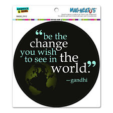 Be The Change You Wish To See In World Gandhi - Circle - MAG-NEATO'S™ Car Magnet