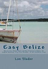 EASY BELIZE HOW TO LIVE RETIRE WORK AND BUY PROPERTY IN BELIZE By Sluder Lan VG+