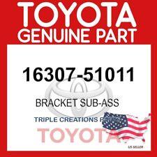 GENUINE OEM TOYOTA BRACKET SUB-ASS 16307-51011