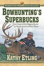 Bowhunting's Superbucks: How Some of the Biggest Bucks in North America Were Tak
