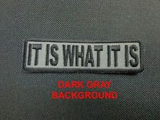 IT IS WHAT IT IS DARK GRAY FUNNY SAYING EMBROIDERED PATCH