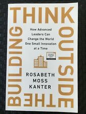 Think Outside The Building by Rosabeth Moss Kanter ARC