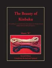 The Beauty of Kinbaku : (or Everything You Ever Wanted to Know about Japanese...