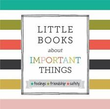 Little Books about Important Things : Feelings, Friendship, Safety by Abbie...