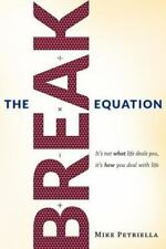 The BREAK Equation: It's not what life deals you, it's how you deal with life.
