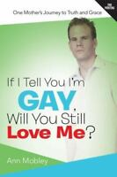 If I Tell You I'm Gay, Will You Still Love Me?: One Mother's Journey to Truth...