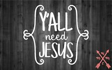 YALL NEED JESUS SAYING QUOTE STICKER DECAL LAPTOP YETI CAR TUMBLER CUP MACBOOK