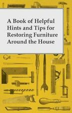 A Book of Helpful Hints and Tips for Restoring Furniture Around the House by...