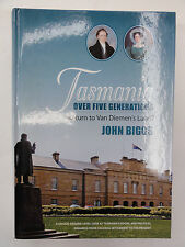 TASMANIA OVER FIVE GENERATIONS  BY JOHN BIGGS 2011 TASMANIA