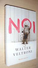 WALTER VELTRONI: NOI. RIZZOLI 2009 PRIMA EDIZIONE COPERTINA RIGIDA!