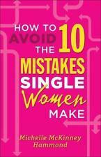 HOW TO AVOID THE 10 MISTAKES SINGLE WOMEN MAKE - MCKINNEY HAMMOND, MICHELLE - NE
