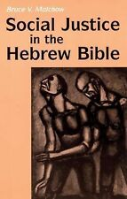 Social Justice in the Hebrew Bible : What Is New and What Is Old by Bruce V....