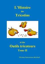L'Histoire des Tricotins et des outils tricoteurs, Tome II // Livre en Français.