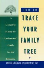 How to Trace Your Family Tree: A Complete & Easy- to-Understand Guide for the Be