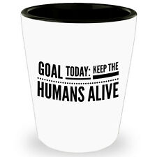 Funny Shot Glasses For Friends Nurse Glass Gift Goal Today Keep The Humans Alive