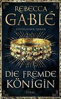 Die fremde Königin von Rebecca Gablé (2017, Hardcover)