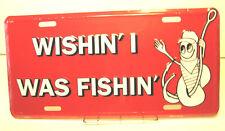License Plate Wishin' I Was Fishin Fishing Auto Tag New aluminum Made in USA 343