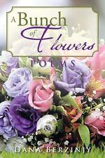 A Bunch of Flowers : Poems by Dana Berzinjy (2013, Paperback)