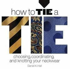 How to Tie a Tie: Choosing, Coordinating, and Knot
