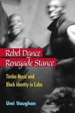 Rebel Dance, Renegade Stance: Timba Music and Black Identity in Cuba Vaughan, Um