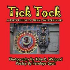 Tick Tock---A Kid's Guide to Bern, Switzerland by Penelope Dyan (2011,...