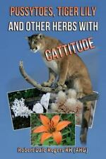 Pussytoes, Tiger Lily and Other Herbs with Cattitude by Robert Rogers (2014,...