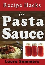 Cooking on a Budget: Recipe Hacks for Pasta Sauce by Laura Sommers (2017,...