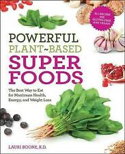 Powerful Plant-Based Superfoods: The Best Way to Eat for Maximum Health, Energy,