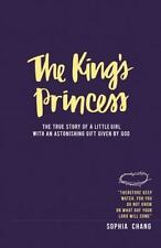 The King's Princess : The True Story of a Little Girl with an Astonishing...